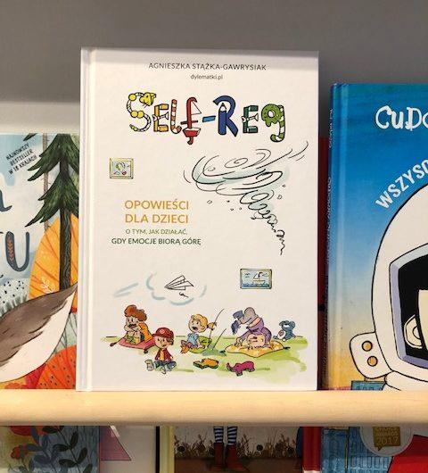 Self-Reg. Opowieść dla dzieci o tym, jak działać gdy emocje biorą górę.